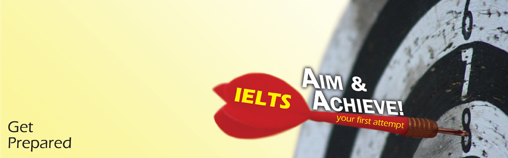 Aim and Achieve IELTS in your first attempt! Get Prepared!