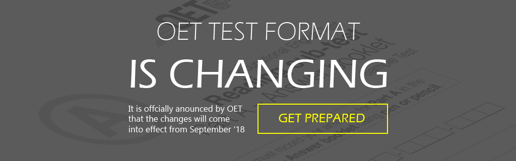 OET Test Format is Changing! It is officially announced by OET that the changes will come into effect from September 2018.